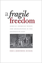 A fragile freedom : African American women and emancipation in the antebellum city