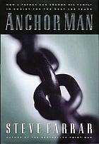 Anchor man : how a father can anchor his family in Christ for the next 100 years