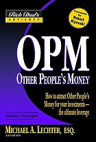 OPM : other people's money : how to attract other people's money for your investments--the ultimate leverage