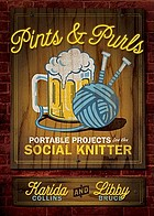 Pints & purls : portable projects for the social knitter