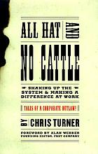 All hat and no cattle : tales of a corporate outlaw : how to shake things up and make a difference at work