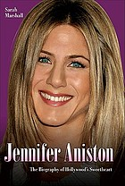 Jennifer Aniston : the biography of Hollywood's sweetheart