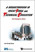 A breakthrough in vocational and technical education : the Singapore story