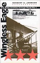 Wingless eagle : U.S. Army aviation through World War I