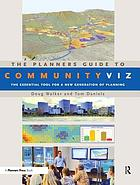 The planners guide to CommunityViz : the essential tool for a new generation of planning