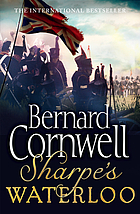 Sharpe's Waterloo : Richard Sharpe and the Waterloo Campaign, 15 June to 18 June 1815