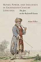 Money, power, and influence in eighteenth-century Lithuania : the Jews on the Radziwill estates