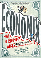 Economix : how our economy works (and doesn't work) in words and pictures