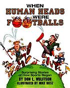 When human heads were footballs : surprising stories of how sports began