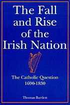 The fall and rise of the Irish nation : the catholic question, 1690-1830