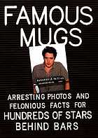 Famous mugs : arresting photos and felonious facts for hundreds of stars behind bars.