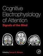 Cognitive electrophysiology of attention : signals of the mind