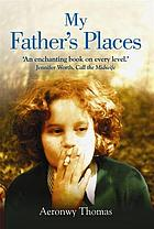 My father's places : a portrait of childhood by Dylan Thomas' daughter