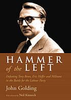 Hammer of the left : defeating Tony Benn, Eric Heffer and militant in the battle for the Labour Party