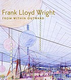 Frank Lloyd Wright from within outward