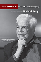 Take care of freedom and truth will take care of itself : interviews with Richard Rorty
