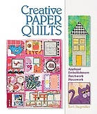 Creative paper quilts : appliqué, embellishment, patchwork, piecework