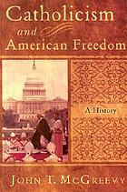 Catholicism and American freedom : a history