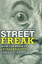 Street freak : money and madness at Lehman Brothers : a memoir