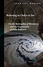 Believing in order to see : on the rationality of revelation and the irrationality of some believers