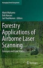 Forestry applications of airborne laser scanning : concepts and case studies