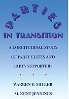 Parties in transition : a longitudinal study of party elites and party supporters