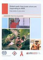 Global Reach - How Trade Unions are Responding to AIDS : Case Studies of Union Action.