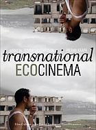 Transnational ecocinema. Film culture in an era of ecological transformation.