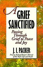 A grief sanctified : passing through grief to peace and joy