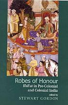 Robes of honour : khil'at in pre-colonial and colonial India