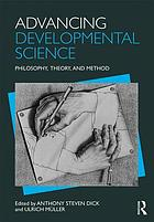 Advancing developmental science : philosophy, theory, and method