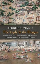 The eagle and the dragon : globalization and European dreams of conquest in China and America in the sixteenth century