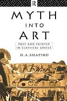 Myth into Art: Poet and Painter in Classical Greece cover image