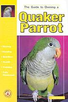 The guide to owning a Quaker parrot