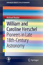William and Caroline Herschel : pioneers in late 18th-Century Astronomy