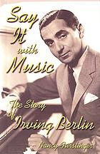 Say it with music : the story of Irving Berlin