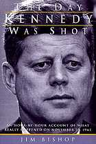 The day Kennedy Shot : [an hour-by-hour account of what really happened on November 22, 1963]