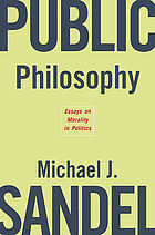 Public philosophy : essays on morality in politics