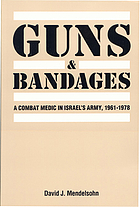 Guns and bandages : a combat medic in Israel's army, 1961-1978