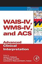 WAIS-IV, WMS-IV, and ACS : Advanced Clinical Interpretation.