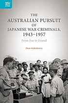 The Australian pursuit of Japanese war criminals, 1943-1957 : from foe to friend
