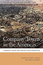 Company towns in the Americas : landscape, power, and working-class communities