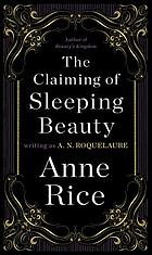 The claiming of Sleeping Beauty : an erotic novel of tenderness and cruelty for the enjoyment of men and women