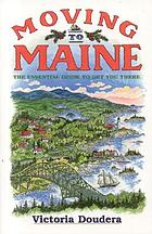 Moving to Maine : the essential guide to get you there