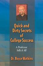 Quick and dirty secrets of college success : a professor tells it all