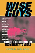 Wise guys : stories of mobsters from Jersey to Vegas