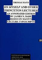 On myself and other Princeton lectures : an annotated edition by James N. Bade based on Mann's lecture typescripts