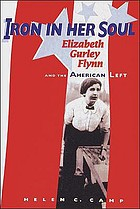 Iron in her soul : Elizabeth Gurley Flynn and the American Left
