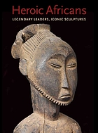 Heroic Africans : legendary leaders, iconic sculptures