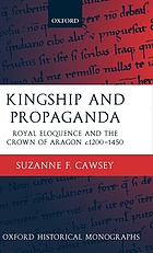 Kingship and propaganda : royal eloquence and the crown of Aragon, c.1200-1450